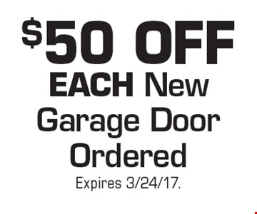 $50 OFF EACH New Garage Door Ordered. Expires 3/24/17.