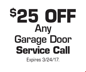 $25 OFF Any Garage Door Service Call. Expires 3/24/17.