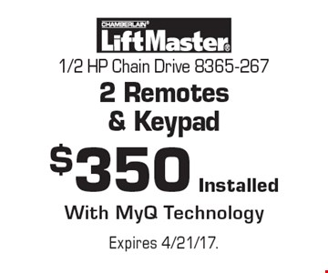 $350 Installed - 1/2 HP Chain Drive 8365-267 2 Remotes & Keypad. With MyQ Technology. Expires 4/21/17.