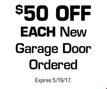 $50 OFF EACH New Garage Door Ordered. Expires 5/19/17.