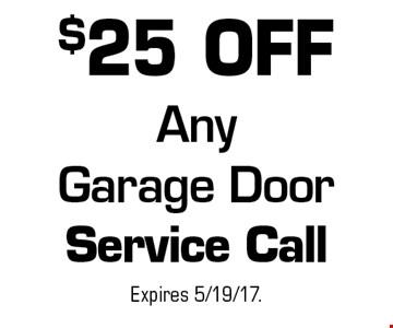 $25 OFF Any Garage Door Service Call. Expires 5/19/17.