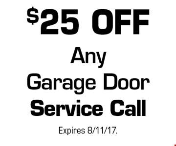 $25 OFF Any Garage Door Service Call. Expires 8/11/17.