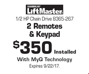 $350 Installed 1/2 HP Chain Drive 8365-267 2 Remotes & Keypad With MyQ Technology. Expires 9/22/17.