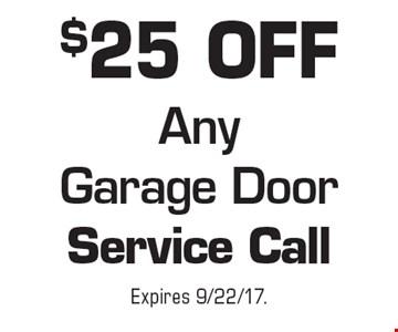 $25 OFf Any Garage Door Service Call. Expires 9/22/17.