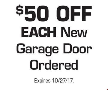 $50 OFF EACH New Garage Door Ordered. Expires 10/27/17.