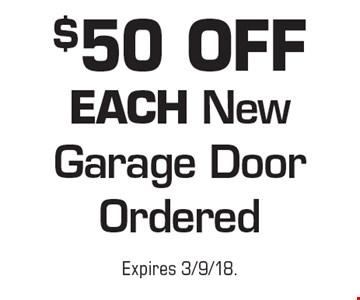 $50 OFF EACH New Garage Door Ordered. Expires 3/9/18.