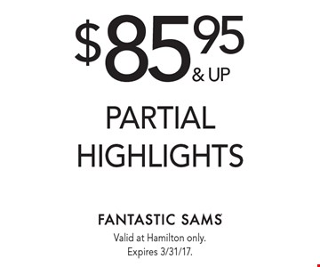 $85.95 & up partial highlights. Valid at Hamilton only. Expires 3/31/17.
