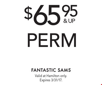 $65.95 & up perm. Valid at Hamilton only. Expires 3/31/17.