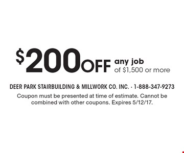 $200 Off any job of $1,500 or more. Coupon must be presented at time of estimate. Cannot be combined with other coupons. Expires 5/12/17.