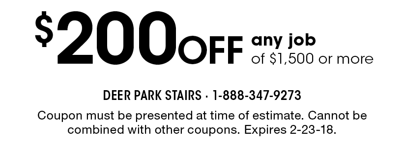 DEER PARK STAIRS: $200 Off Any Job Of $1,500 Or More. Coupon Must Be