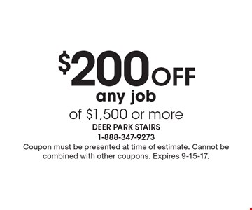 $200 Off any job of $1,500 or more. Coupon must be presented at time of estimate. Cannot be combined with other coupons. Expires 9-15-17.