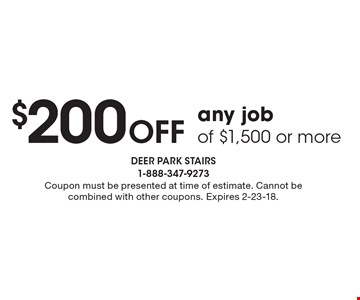 $200 Off any job of $1,500 or more. Coupon must be presented at time of estimate. Cannot be combined with other coupons. Expires 2-23-18.