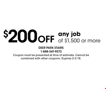 $200 Off any job of $1,500 or more. Coupon must be presented at time of estimate. Cannot be combined with other coupons. Expires 2-2-18.