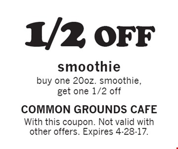 1/2 off smoothie. Buy one 20oz. smoothie, get one 1/2 off. With this coupon. Not valid with other offers. Expires 4-28-17.