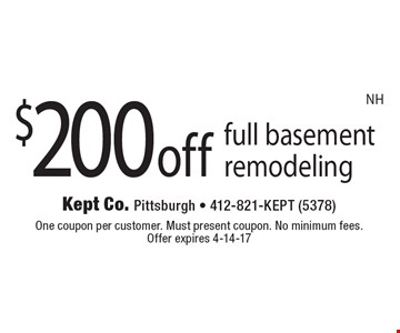 $200 off full basement remodeling. One coupon per customer. Must present coupon. No minimum fees. Offer expires 4-14-17. NH