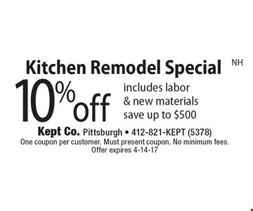 10% off Kitchen Remodel. Special includes labor & new materials. Save up to $500. One coupon per customer. Must present coupon. No minimum fees. Offer expires 4-14-17. NH