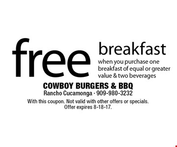 Free Breakfast When You Purchase One Breakfast Of Equal Or Greater Value & Two Beverages. With this coupon. Not valid with other offers or specials. Offer expires 8-18-17.