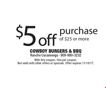 $5 off purchase of $25 or more. With this coupon. One per coupon. Not valid with other offers or specials. Offer expires 11/10/17.