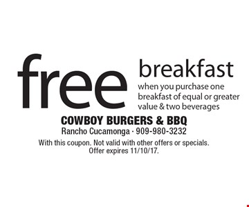 Free breakfast when you purchase one breakfast of equal or greater value & two beverages. With this coupon. Not valid with other offers or specials. Offer expires 11/10/17.