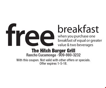 free breakfast when you purchase one breakfast of equal or greater value & two beverages. With this coupon. Not valid with other offers or specials. Offer expires 1-5-18.