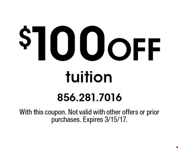 $100 off tuition. With this coupon. Not valid with other offers or prior purchases. Expires 3/15/17.