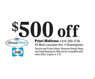 $500 off any purchase. Stearns and Foster Estate, Simmons Beauty Sleep, and Sealy Beautyrest. May not be compatible with other offers. Expires 4-7-17.