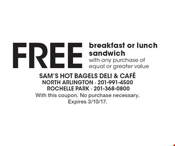 Free breakfast or lunch sandwich with any purchase of equal or greater value. With this coupon. No purchase necessary. Expires 3/10/17.