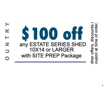 $100 OFF ANY ESTATE SERIES SHED 10X14 OR LARGER WITH SITE PREP PACKAGE