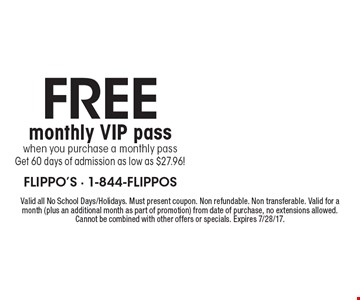 FREE monthly VIP pass when you purchase a monthly pass Get 60 days of admission as low as $27.96! Valid all No School Days/Holidays. Must present coupon. Non refundable. Non transferable. Valid for a month (plus an additional month as part of promotion) from date of purchase, no extensions allowed. Cannot be combined with other offers or specials. Expires 7/28/17.