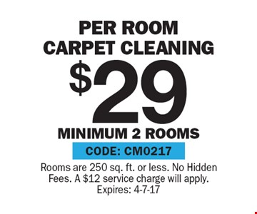 $29 Per Room carpet cleaning minimum 2 rooms. Rooms are 250 sq. ft. or less. No Hidden Fees. A $12 service charge will apply. Expires: 4-7-17
