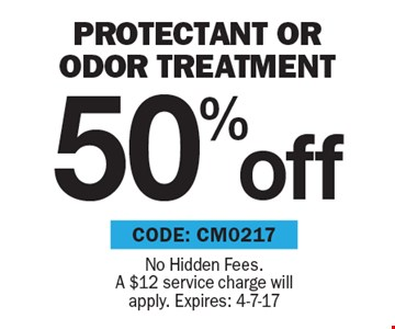 50% off protectant OR odor treatment. No Hidden Fees. A $12 service charge will apply. Expires: 4-7-17