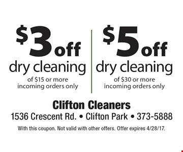 $3 off dry cleaning of $15 or more OR $5 off dry cleaning of $30 or more. With incoming orders only. With this coupon. Not valid with other offers. Offer expires 4/28/17.