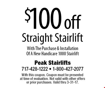 $100 off Straight Stairlift With The Purchase & Installation Of A New Handicare 1000 Stairlift. With this coupon. Coupon must be presentedat time of evaluation. Not valid with other offersor prior purchases. Valid thru 3-31-17.