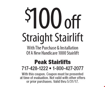 $100 Off Straight Stairlift With The Purchase & Installation Of A New Handicare 1000 Stairlift. With this coupon. Coupon must be presented at time of evaluation. Not valid with other offers or prior purchases. Valid thru 5/31/17.