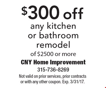 $300 off any kitchen or bathroom remodel of $2500 or more. Not valid on prior services, prior contracts or with any other coupon. Exp. 3/31/17.