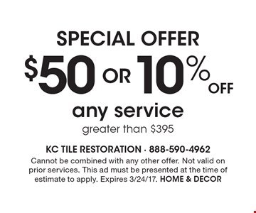 Special offer. $50 OR 10% off any service greater than $395. Cannot be combined with any other offer. Not valid on prior services. This ad must be presented at the time of estimate to apply. Expires 3/24/17. HOME & DECOR