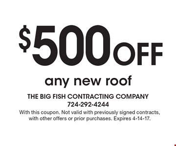 $500 off any new roof. With this coupon. Not valid with previously signed contracts, with other offers or prior purchases. Expires 4-14-17.