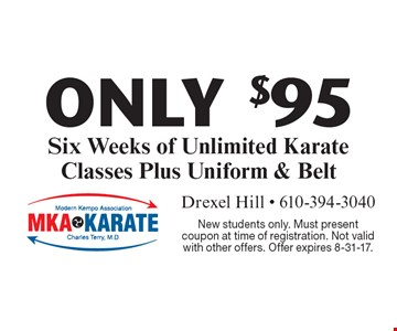 ONLY $95 Six Weeks of Unlimited Karate Classes Plus Uniform & Belt. New students only. Must present coupon at time of registration. Not valid with other offers. Offer expires 8-31-17.