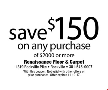 Save $150 on any purchase of $2000 or more. With this coupon. Not valid with other offers or prior purchases. Offer expires 11-10-17.