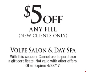 $5 off any fill (new clients only). With this coupon. Cannot use to purchasea gift certificate. Not valid with other offers. Offer expires 4/28/17.