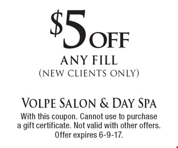 $5off any fill (new clients only). With this coupon. Cannot use to purchasea gift certificate. Not valid with other offers. Offer expires 6-9-17.