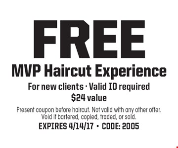 Free MVP Haircut Experience. For new clients. Valid ID required. $24 value. Present coupon before haircut. Not valid with any other offer. Void if bartered, copied, traded, or sold.Expires 4/14/17-Code: 2005