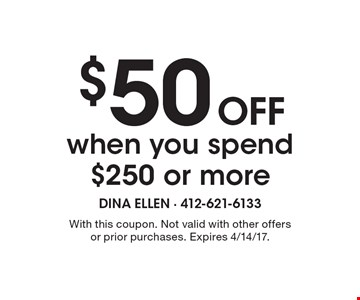 $50 OFF when you spend $250 or more. With this coupon. Not valid with other offers or prior purchases. Expires 4/14/17.
