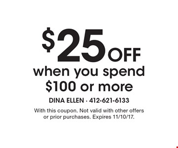 $25 OFF when you spend $100 or more. With this coupon. Not valid with other offers or prior purchases. Expires 11/10/17.
