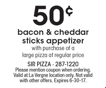 50¢ bacon & cheddar sticks appetizer with purchase of a large pizza at regular price. Please mention coupon when ordering. Valid at La Vergne location only. Not valid with other offers. Expires 6-30-17.