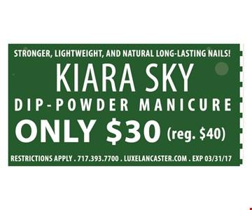 Kiara Sky Dip-powder manicure  Only $30 Reg-$40