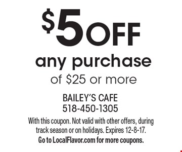 $5 Off Any Purchase Of $25 Or More. With this coupon. Not valid with other offers, during track season or on holidays. Expires 12-8-17.Go to LocalFlavor.com for more coupons.