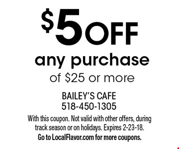 $5 OFF any purchase of $25 or more. With this coupon. Not valid with other offers, during track season or on holidays. Expires 2-23-18.Go to LocalFlavor.com for more coupons.