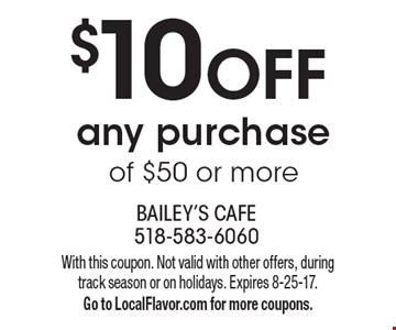 $10 OFF any purchase of $50 or more. With this coupon. Not valid with other offers, during track season or on holidays. Expires 8-25-17. Go to LocalFlavor.com for more coupons.