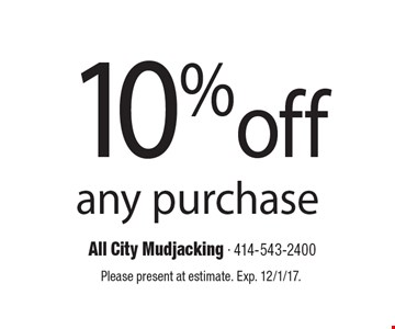 10%off any purchase. Please present at estimate. Exp. 12/1/17.